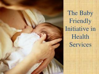 The Baby Friendly Initiative in Health Services
