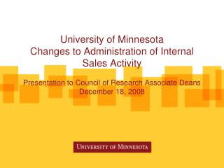 University of Minnesota Changes to Administration of Internal Sales Activity  Presentation to Council of Research Associ