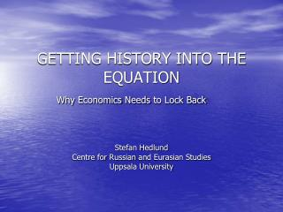 GETTING HISTORY INTO THE EQUATION  Why  Economics  Needs  to Lock Back