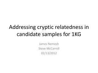Addressing  cryptic relatedness in candidate samples for 1KG