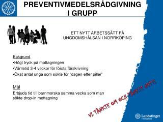 PREVENTIVMEDELSRÅDGIVNING I GRUPP