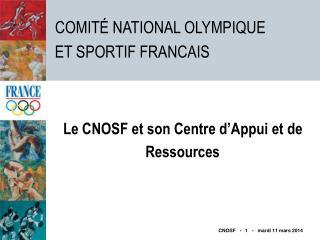 Le CNOSF et son Centre d Appui et de Ressources