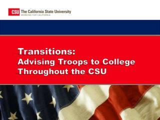 Transitions:  Advising Troops to College   Throughout the CSU