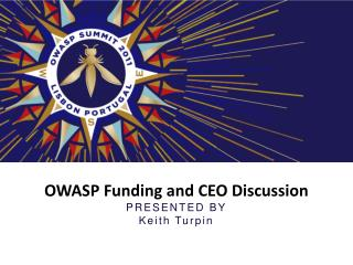 OWASP Funding and CEO Discussion PRESENTED  BY Keith Turpin