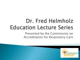 Dr. Fred  Helmholz  Education Lecture Series