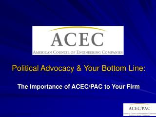 Political Advocacy & Your Bottom Line:  The Importance of ACEC/PAC to Your Firm
