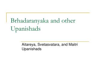 Brhadaranyaka and other Upanishads
