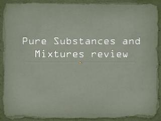 Pure Substances and Mixtures review