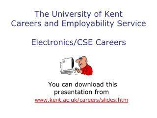 The University of Kent Careers and Employability Service Electronics/CSE Careers