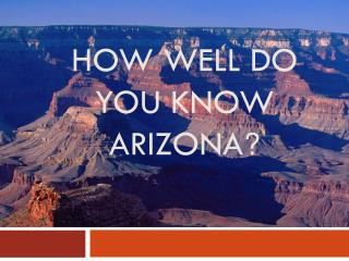 How well do you know Arizona ?