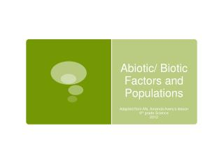 Abiotic/ Biotic Factors and Populations