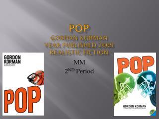 POP GORDAN KORMAN Year Published 2009 REALISTIC FICTION