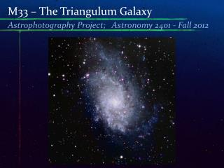 M33 – The  Triangulum  Galaxy