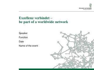 Exzellenz verbindet  – be part of a worldwide network