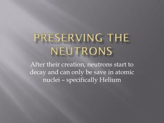Preserving the Neutrons