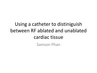 Using a catheter to  distiniguish  between RF ablated and  unablated  cardiac tissue