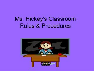 Ms. Hickey's Classroom Rules & Procedures
