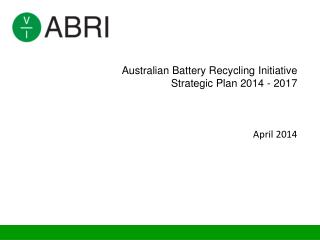 Australian  Battery Recycling  Initiative Strategic Plan 2014 - 2017 April 2014