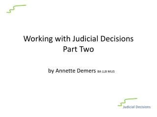 Working with Judicial Decisions  Part Two by Annette Demers  BA LLB MLIS