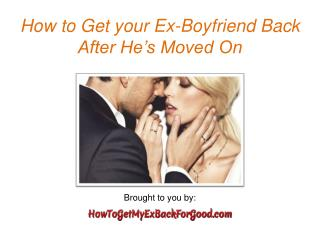 How to Get your Ex-Boyfriend Back After He's Moved On