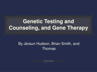 Genetic Testing and Counseling, and Gene Therapy