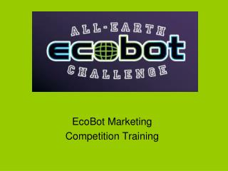 EcoBot Marketing  Competition Training