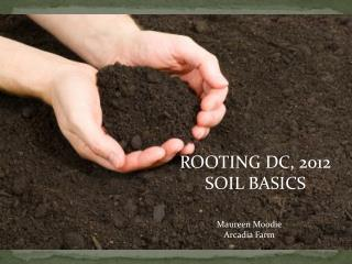 ROOTING DC, 2012 SOIL BASICS