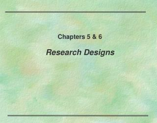 Chapters 5 & 6 Research Designs
