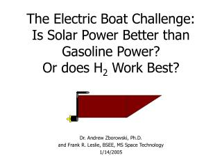 The Electric Boat Challenge:  Is Solar Power Better than Gasoline Power? Or does H 2  Work Best?