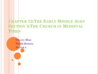 Chapter 12:The Early  M iddle Ages Section 3:The Church in Medieval Times