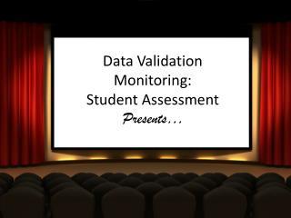 Data  V alidation  Monitoring: Student Assessment Presents…