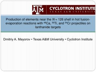 Dmitriy A. Mayorov • Texas A&M University • Cyclotron Institute