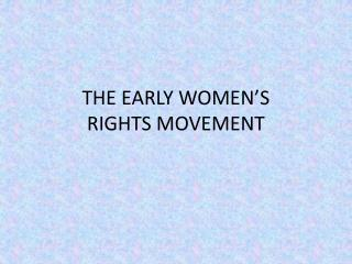 THE EARLY WOMEN'S RIGHTS MOVEMENT