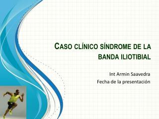 Caso clínico  síndromede la banda iliotibial