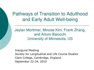 Pathways of Transition to Adulthood and Early Adult Well-being  Jeylan Mortimer, Minzee Kim, Frank Zhang, and Arturo Bai