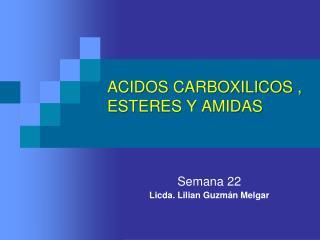 ACIDOS CARBOXILICOS , ESTERES Y AMIDAS