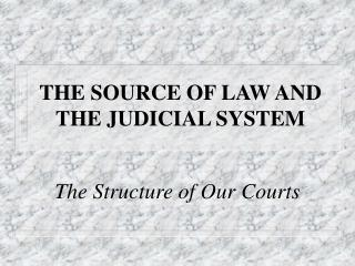 THE SOURCE OF LAW AND THE JUDICIAL SYSTEM
