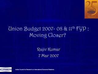 Union Budget 2007- 08 & 11 th  FYP : Moving Closer?