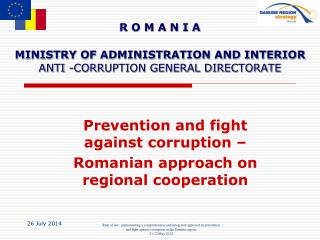 R O M A N I A MINISTRY OF ADMINISTRATION AND INTERIOR ANTI -CORRUPTION GENERAL DIRECTORATE
