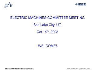 ELECTRIC MACHINES COMMITTEE MEETING   Salt Lake City, UT,  Oct 14 th , 2003 WELCOME!