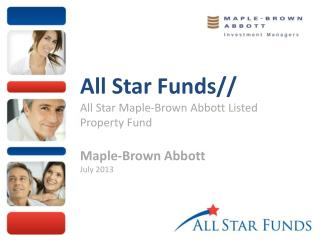 All Star Funds// All Star Maple-Brown Abbott Listed Property Fund Maple-Brown Abbott July  2013
