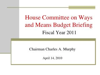 House Committee on Ways and Means Budget Briefing Fiscal Year 2011