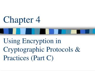 Chapter 4 Using Encryption in Cryptographic Protocols & Practices (Part C)
