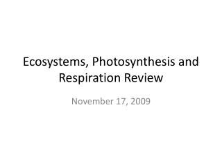 Ecosystems, Photosynthesis and Respiration Review