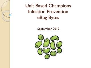 Unit Based Champions Infection Prevention eBug  Bytes