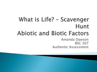 What is Life? – Scavenger Hunt Abiotic  and Biotic Factors