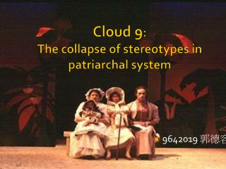 Cloud 9 :  The collapse of stereotypes in patriarchal system