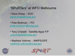 SPoRTers  at WFO Melbourne   Dave Sharp   SOO david.sharpnoaa    Pete Blottman   ITO peter.blottmannoaa   Tony Cristald
