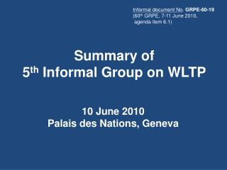Summary of 5 th  Informal Group on WLTP