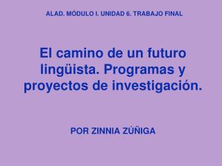 El camino de un futuro lingüista. Programas y proyectos de investigación. POR ZINNIA ZÚÑIGA